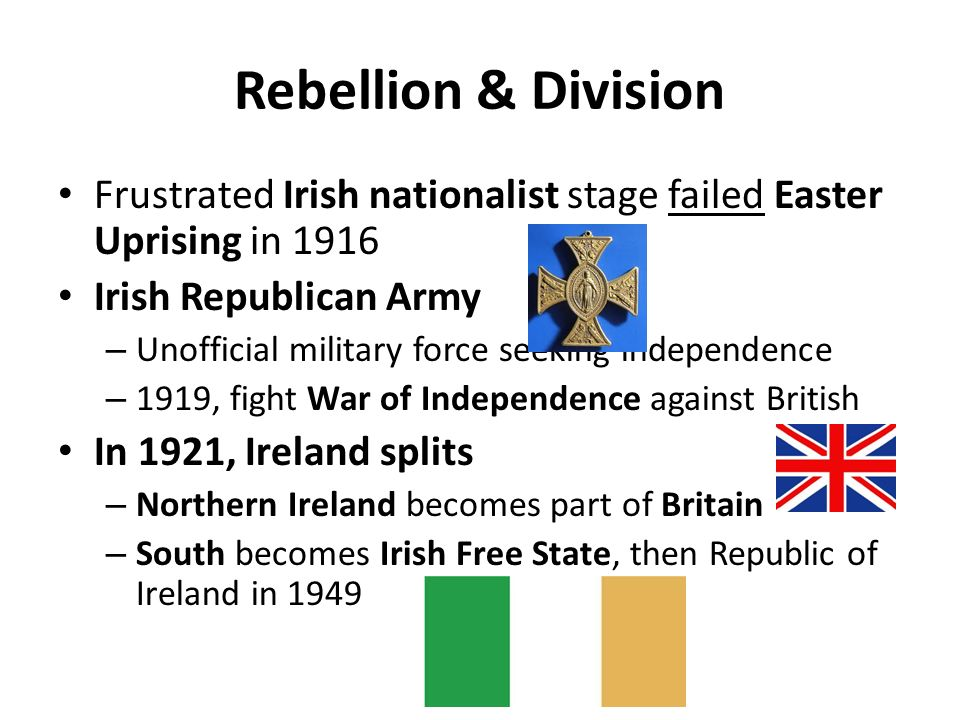 Rebellion & Division Frustrated Irish nationalist stage failed Easter Uprising in 1916. Irish Republican Army.