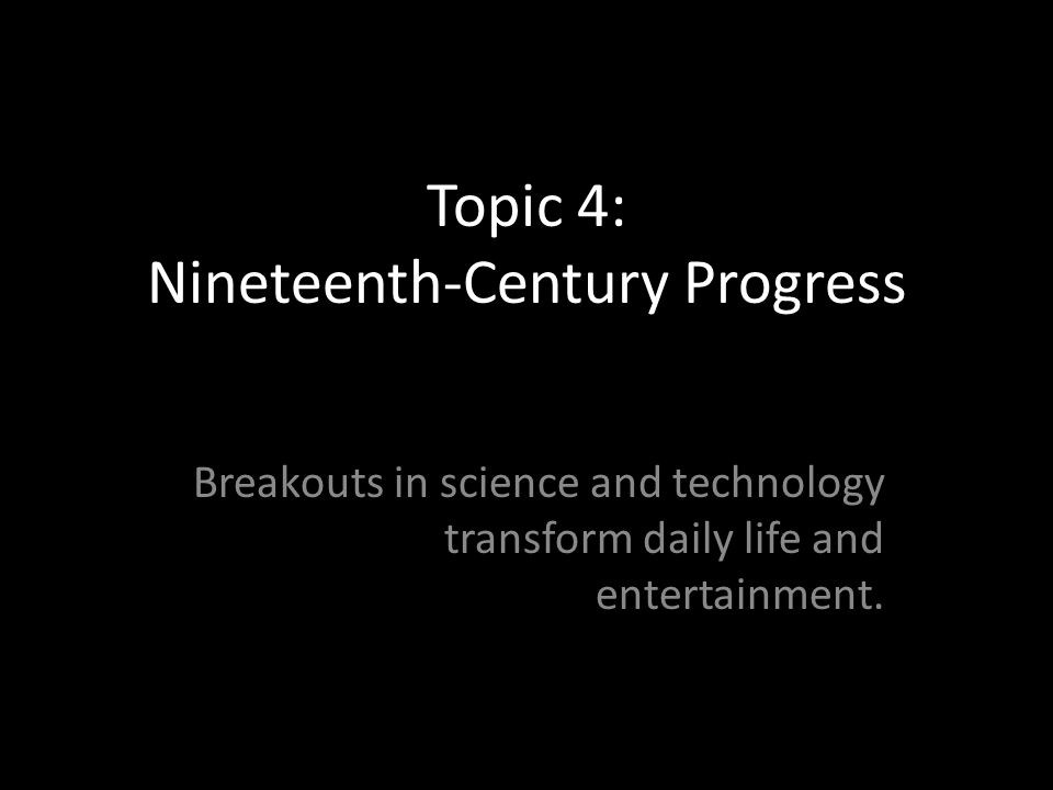 Topic 4: Nineteenth-Century Progress