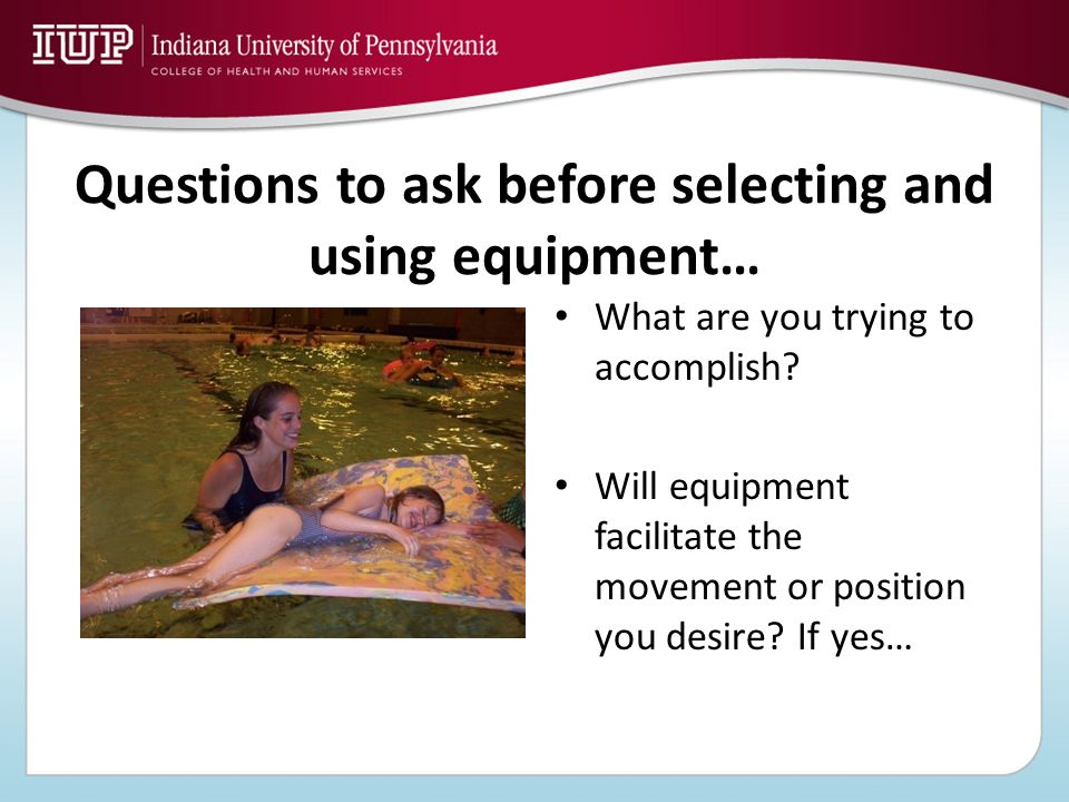 Questions to ask before selecting and using equipment…