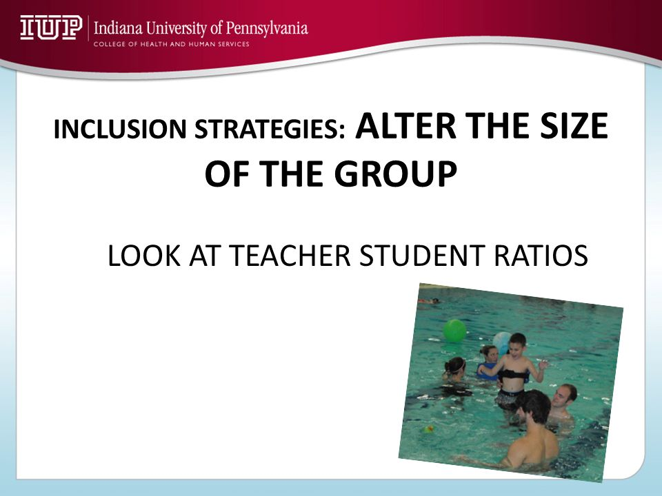 INCLUSION STRATEGIES: ALTER THE SIZE OF THE GROUP