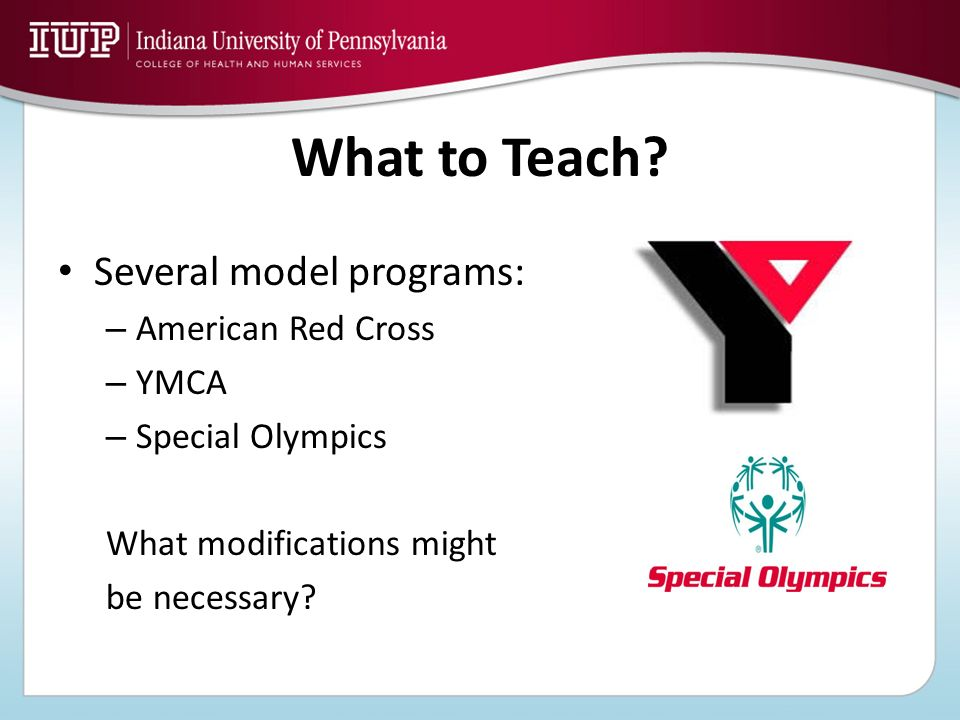 What to Teach Several model programs: American Red Cross YMCA