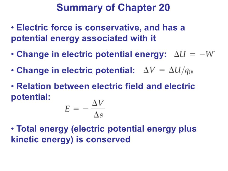 Summary of Chapter 20 Electric force is conservative, and has a potential energy associated with it.