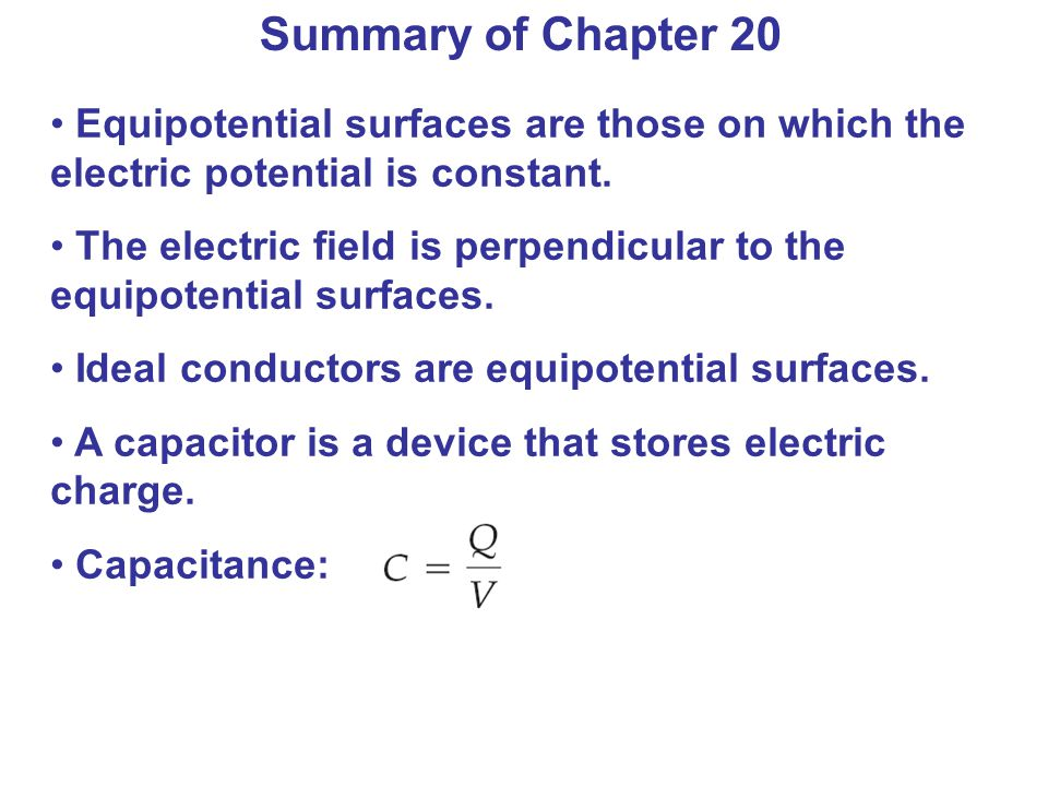 Summary of Chapter 20 Equipotential surfaces are those on which the electric potential is constant.