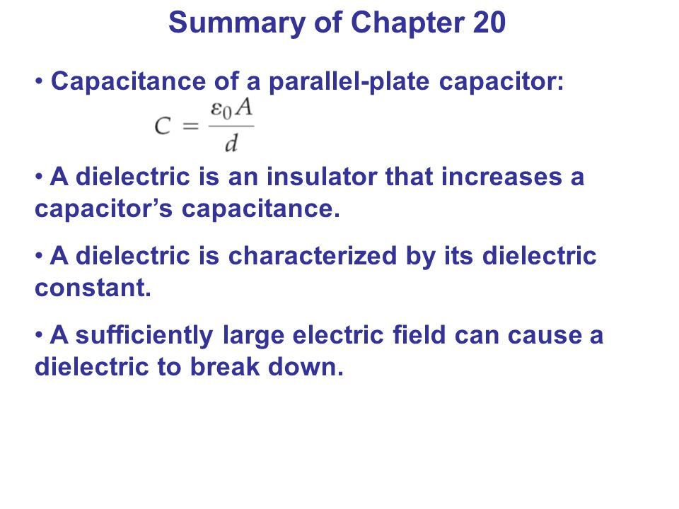 Summary of Chapter 20 Capacitance of a parallel-plate capacitor: