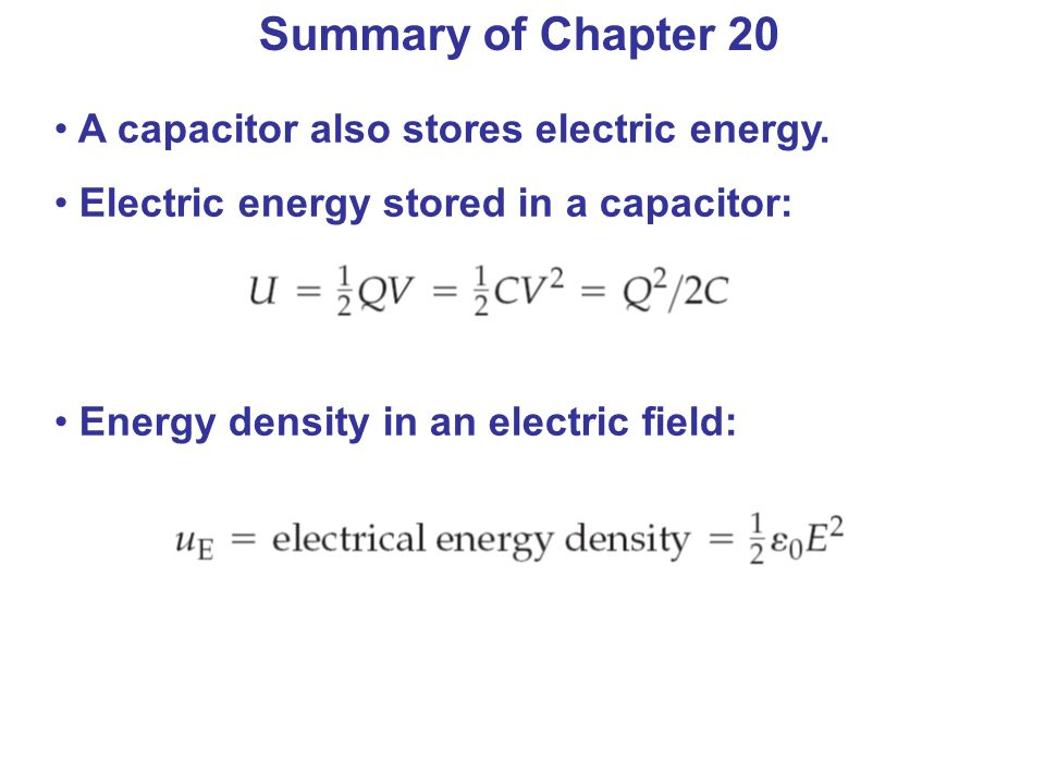 Summary of Chapter 20 A capacitor also stores electric energy.
