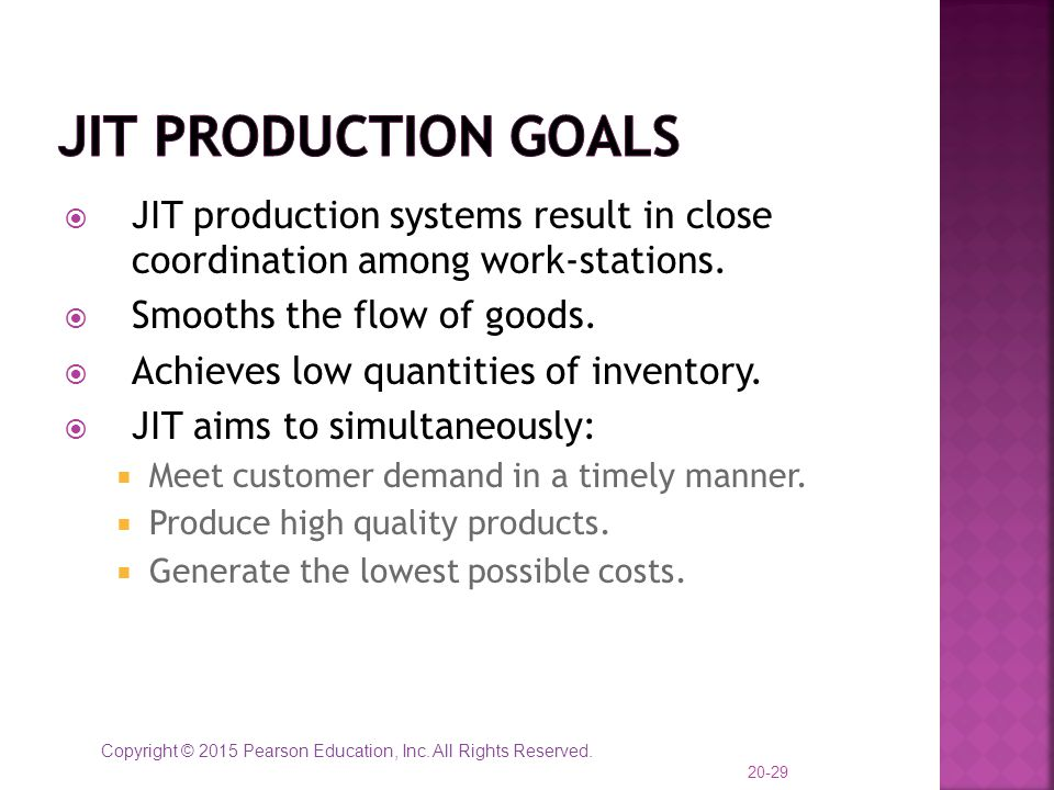 JIT Production Goals JIT production systems result in close coordination among work-stations. Smooths the flow of goods.
