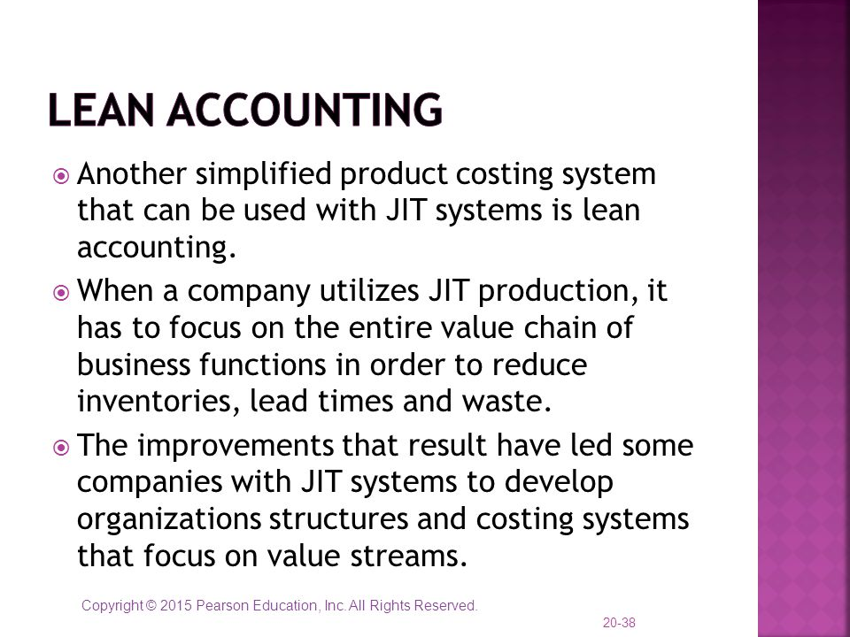 Lean Accounting Another simplified product costing system that can be used with JIT systems is lean accounting.