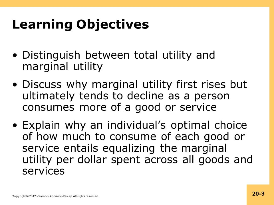 Learning Objectives Distinguish between total utility and marginal utility.