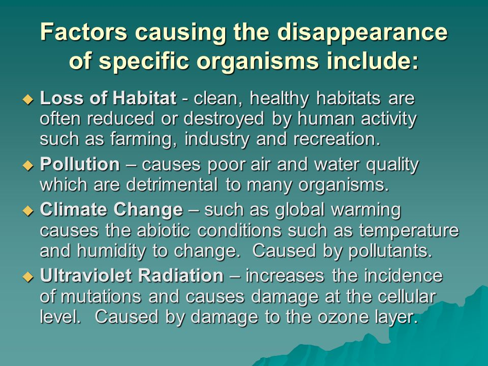 Factors causing the disappearance of specific organisms include:
