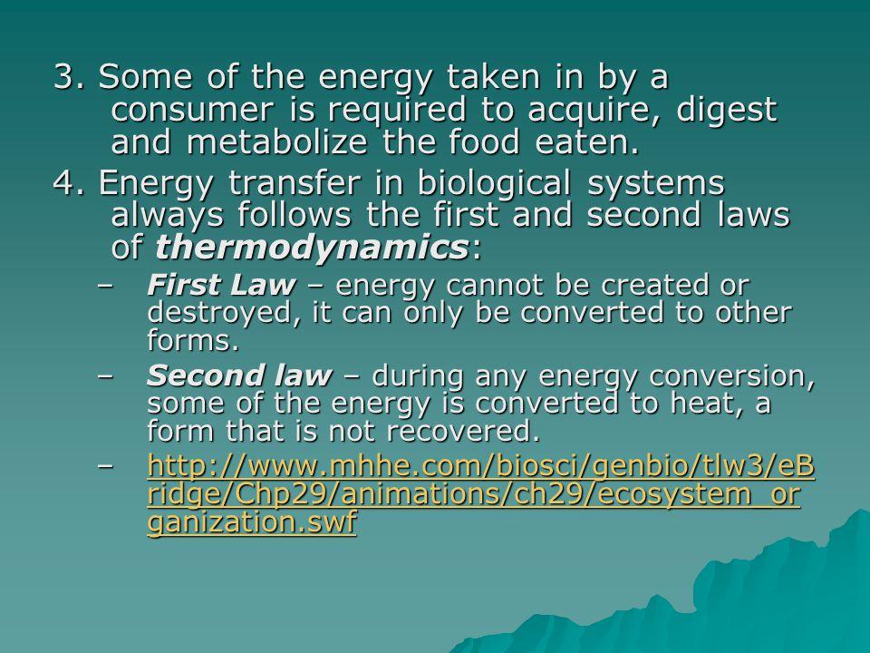 3. Some of the energy taken in by a consumer is required to acquire, digest and metabolize the food eaten.