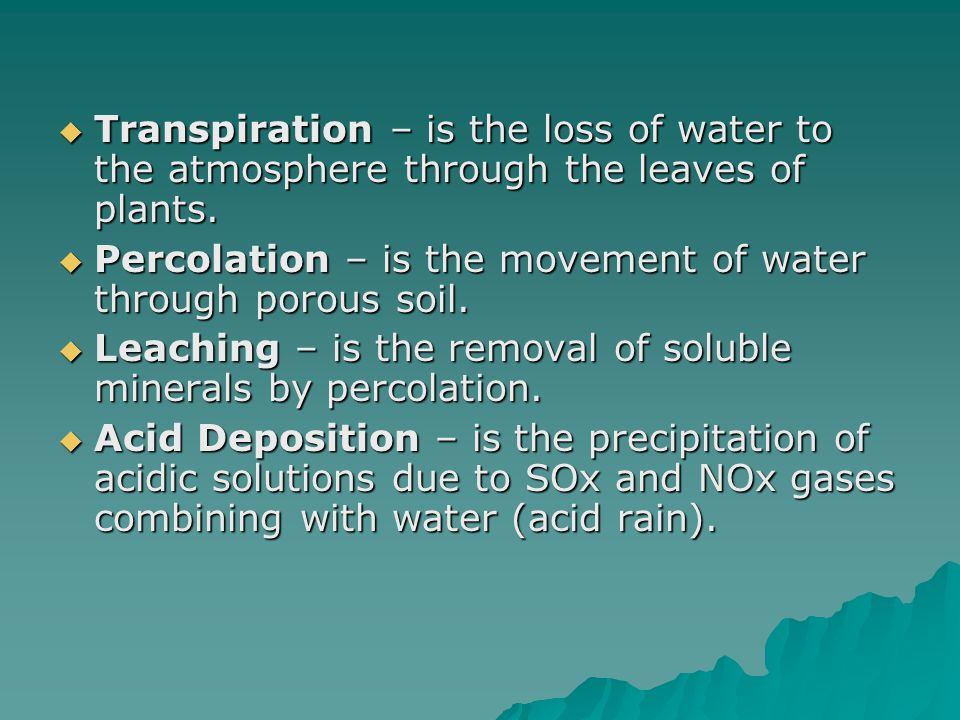 Transpiration – is the loss of water to the atmosphere through the leaves of plants.