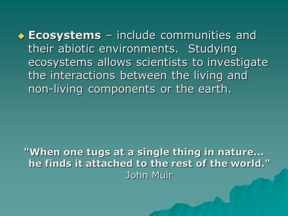 Ecosystems – include communities and their abiotic environments