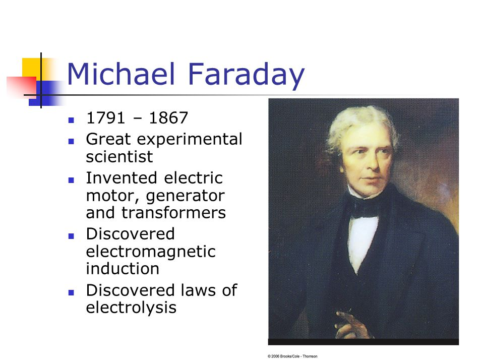 Michael Faraday 1791 – 1867 Great experimental scientist