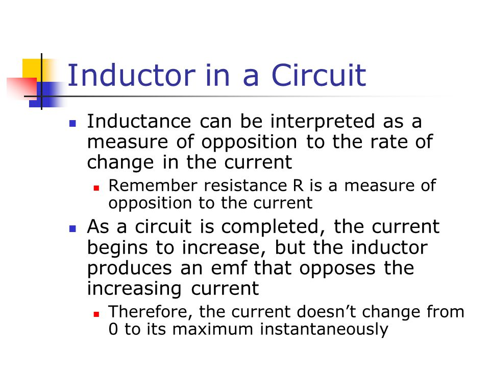 Inductor in a Circuit Inductance can be interpreted as a measure of opposition to the rate of change in the current.