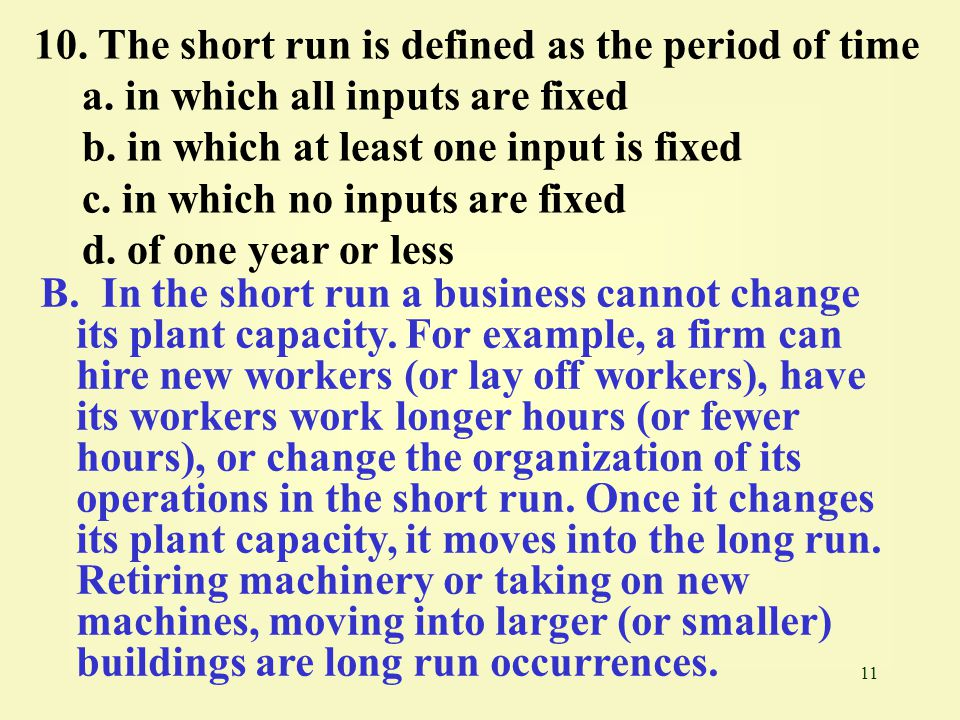 10. The short run is defined as the period of time