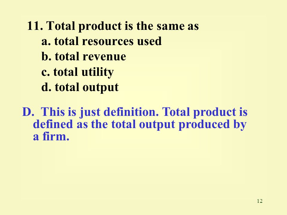 11. Total product is the same as