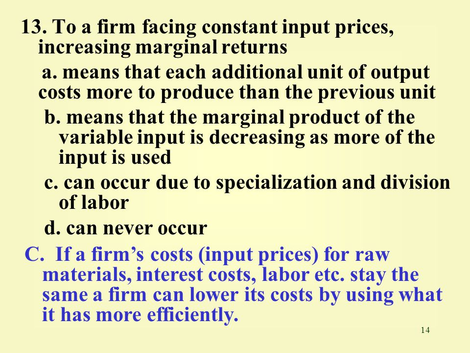 13. To a firm facing constant input prices, increasing marginal returns
