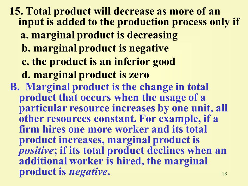 15. Total product will decrease as more of an input is added to the production process only if