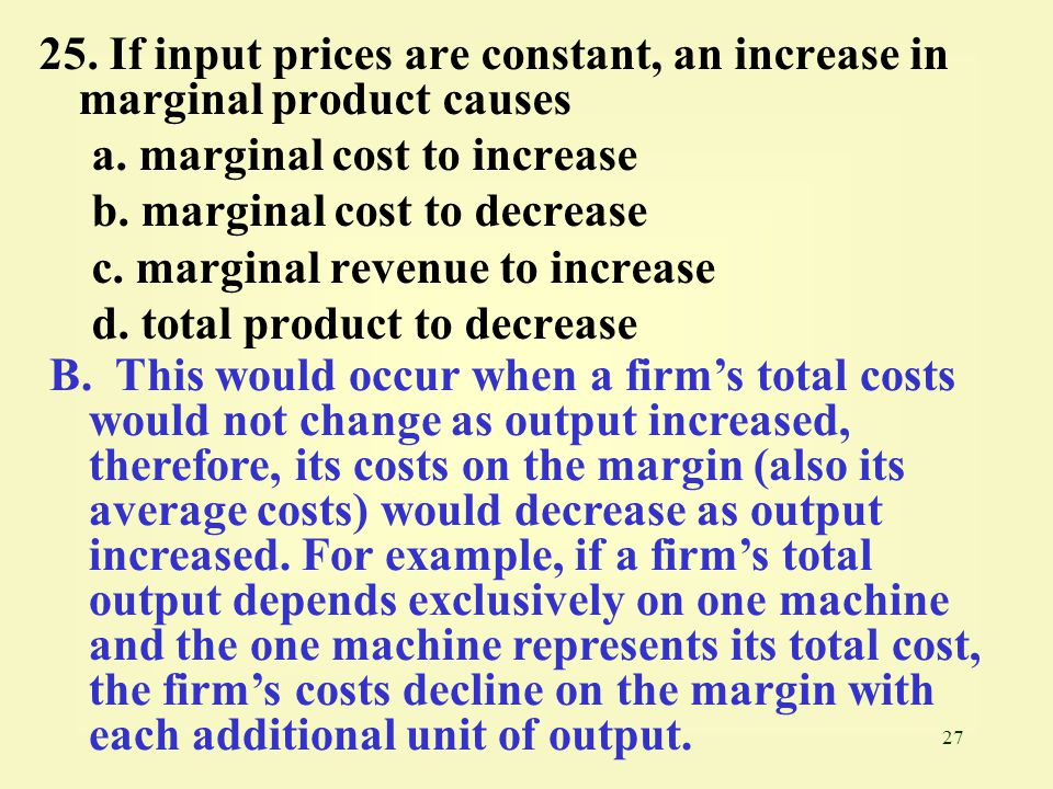 25. If input prices are constant, an increase in marginal product causes