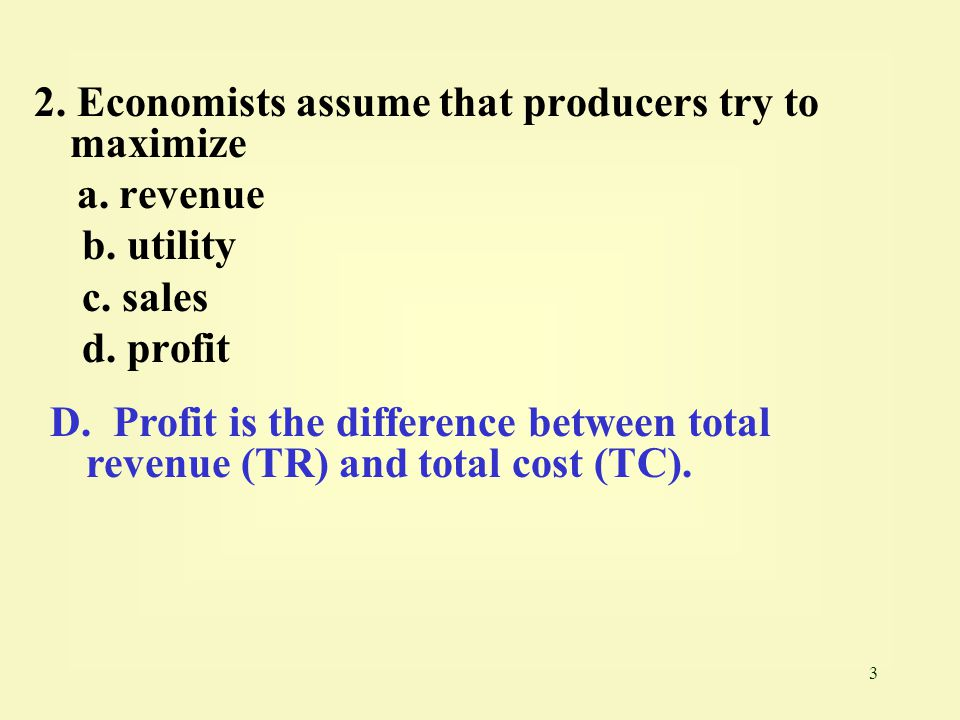 2. Economists assume that producers try to maximize