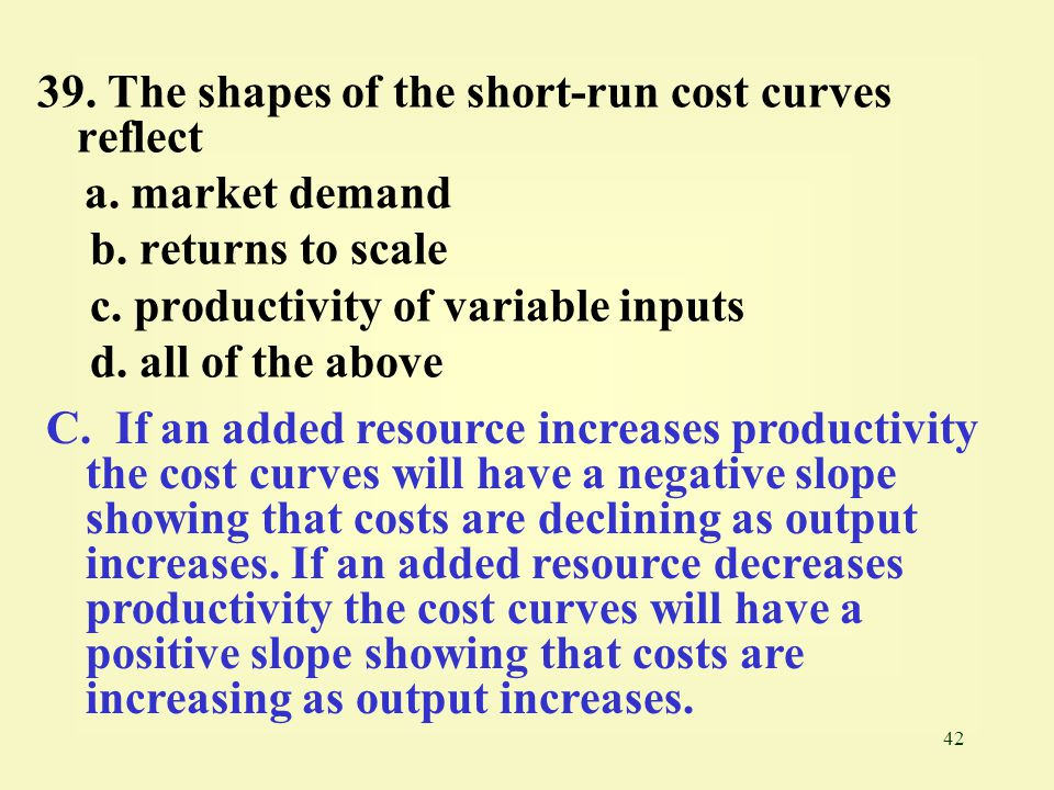 39. The shapes of the short-run cost curves reflect