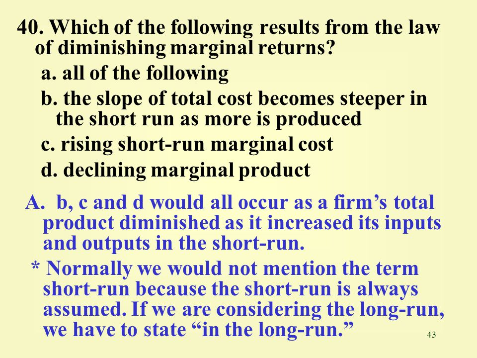 40. Which of the following results from the law of diminishing marginal returns