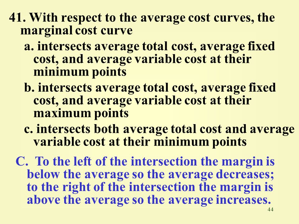 41. With respect to the average cost curves, the marginal cost curve