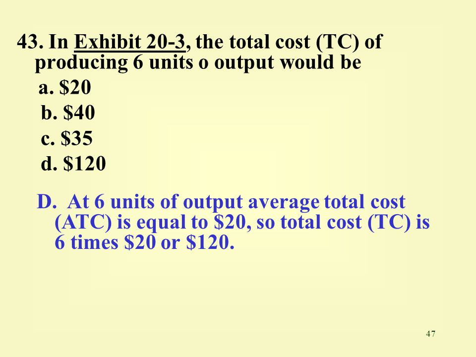 43. In Exhibit 20-3, the total cost (TC) of producing 6 units o output would be