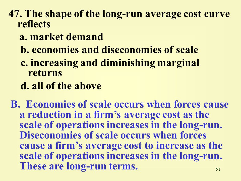 47. The shape of the long-run average cost curve reflects