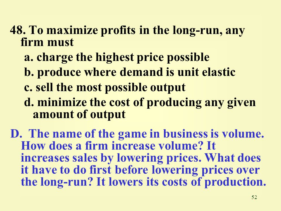 48. To maximize profits in the long-run, any firm must