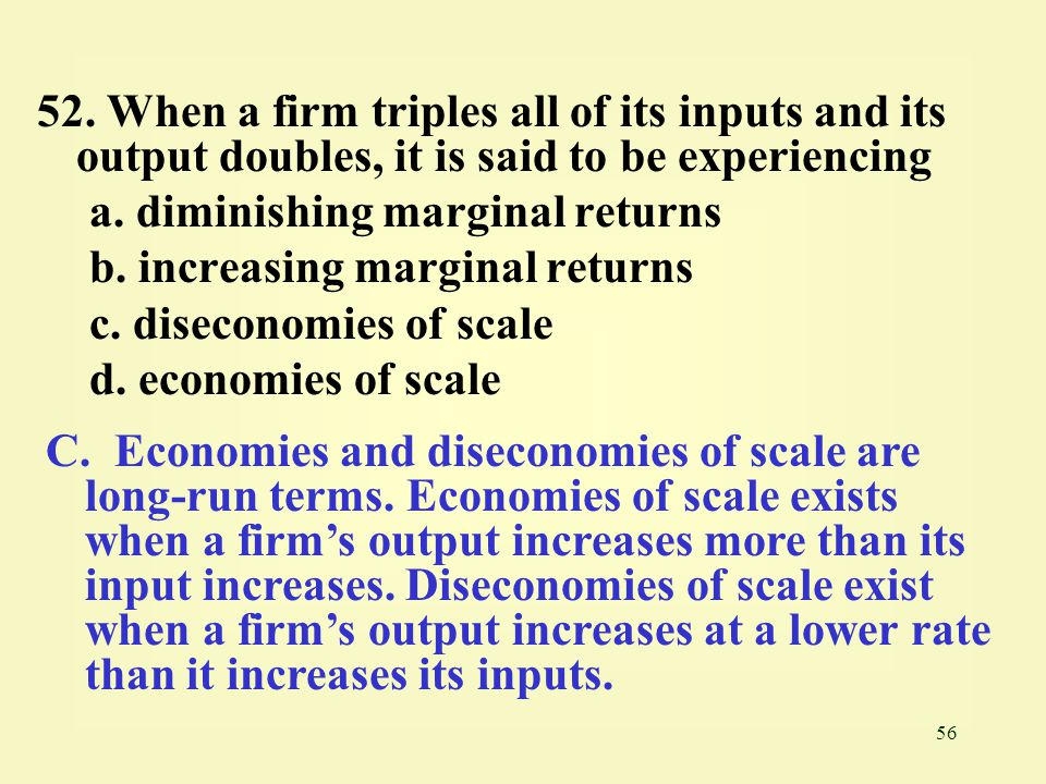 52. When a firm triples all of its inputs and its output doubles, it is said to be experiencing
