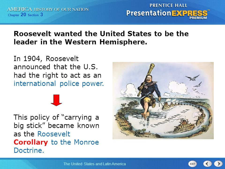 Roosevelt wanted the United States to be the leader in the Western Hemisphere.