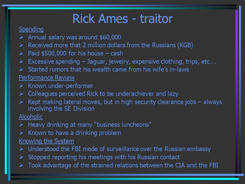 Rick Ames - traitor Spending Annual salary was around $60,000