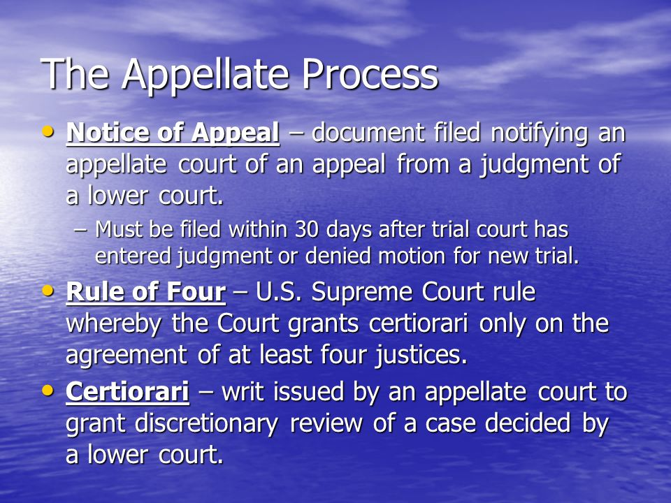 The Appellate Process Notice of Appeal – document filed notifying an appellate court of an appeal from a judgment of a lower court.