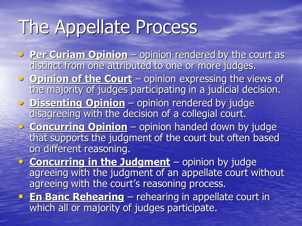 The Appellate Process Per Curiam Opinion – opinion rendered by the court as distinct from one attributed to one or more judges.