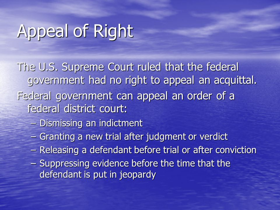 Appeal of Right The U.S. Supreme Court ruled that the federal government had no right to appeal an acquittal.