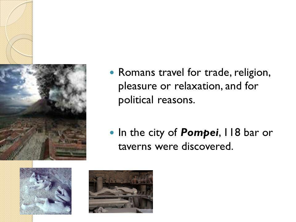 Romans travel for trade, religion, pleasure or relaxation, and for political reasons.