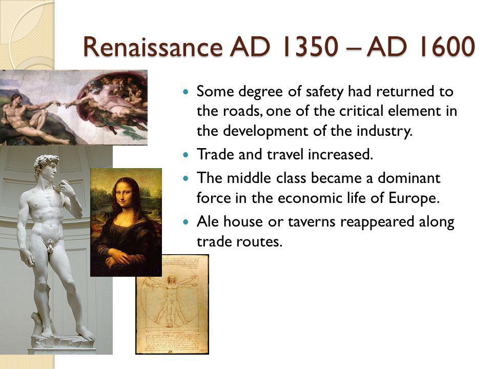 Renaissance AD 1350 – AD 1600 Some degree of safety had returned to the roads, one of the critical element in the development of the industry.