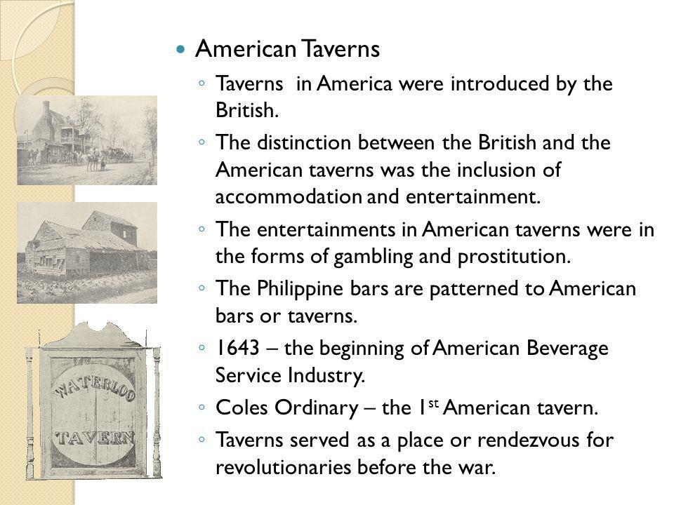 American Taverns Taverns in America were introduced by the British.