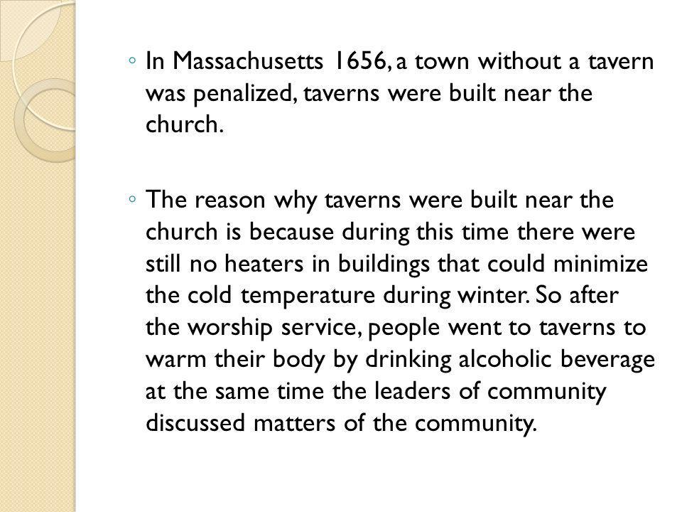 In Massachusetts 1656, a town without a tavern was penalized, taverns were built near the church.