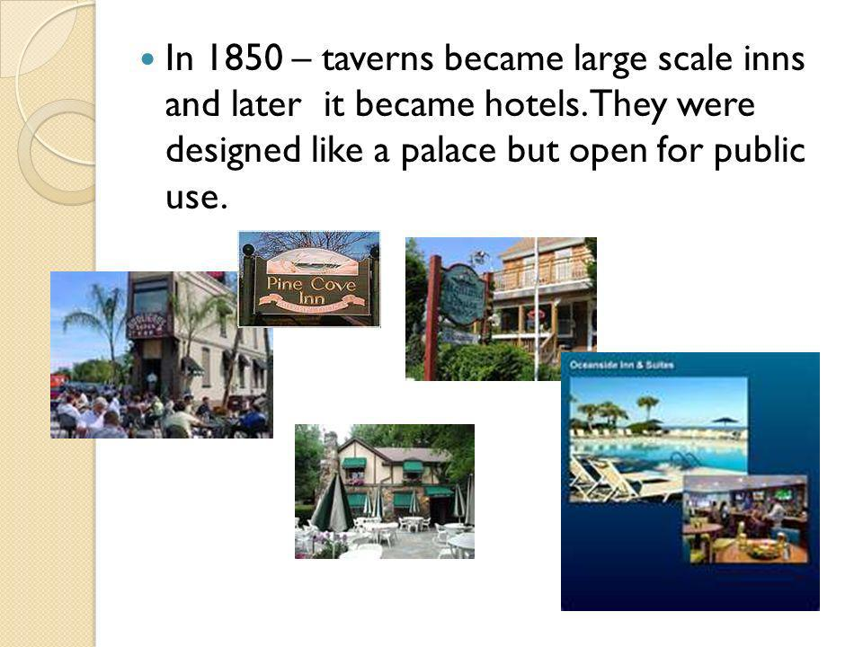 In 1850 – taverns became large scale inns and later it became hotels