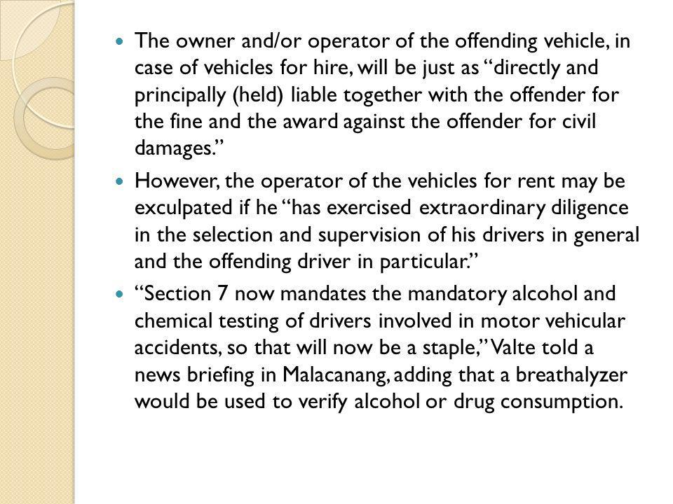 The owner and/or operator of the offending vehicle, in case of vehicles for hire, will be just as directly and principally (held) liable together with the offender for the fine and the award against the offender for civil damages.