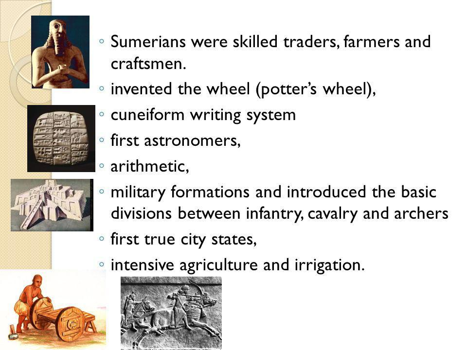 Sumerians were skilled traders, farmers and craftsmen.