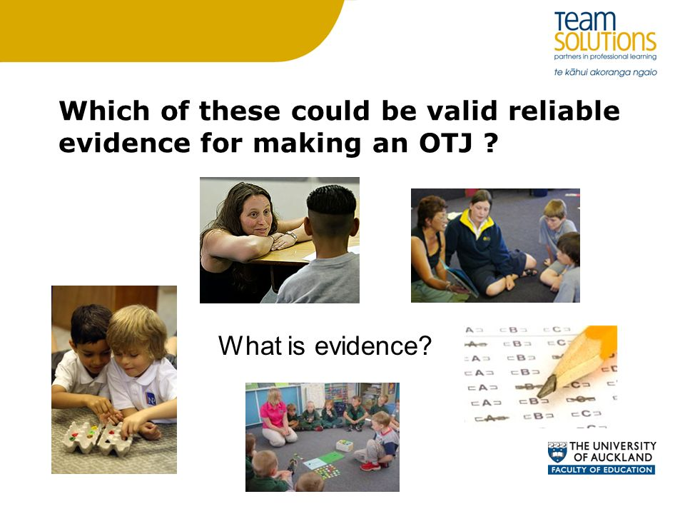 Which of these could be valid reliable evidence for making an OTJ