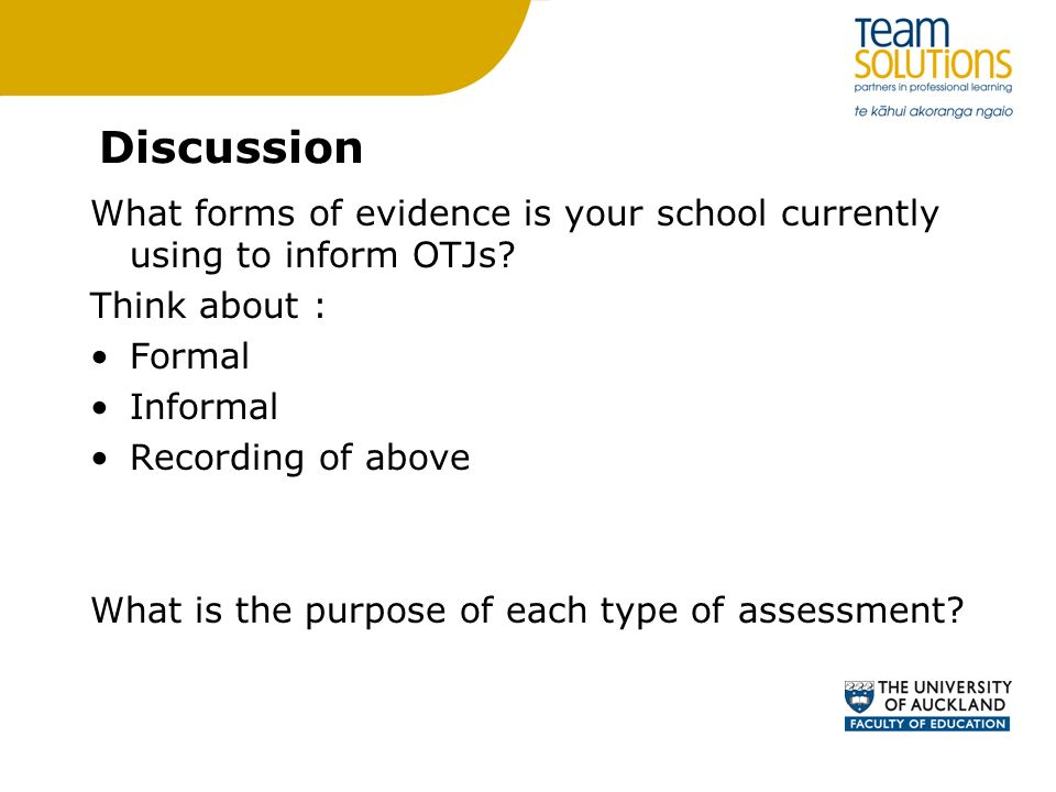 Discussion What forms of evidence is your school currently using to inform OTJs Think about : Formal.