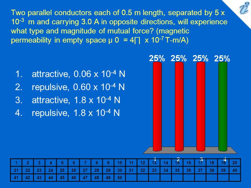 attractive, 0.06 x 10-4 N repulsive, 0.60 x 10-4 N