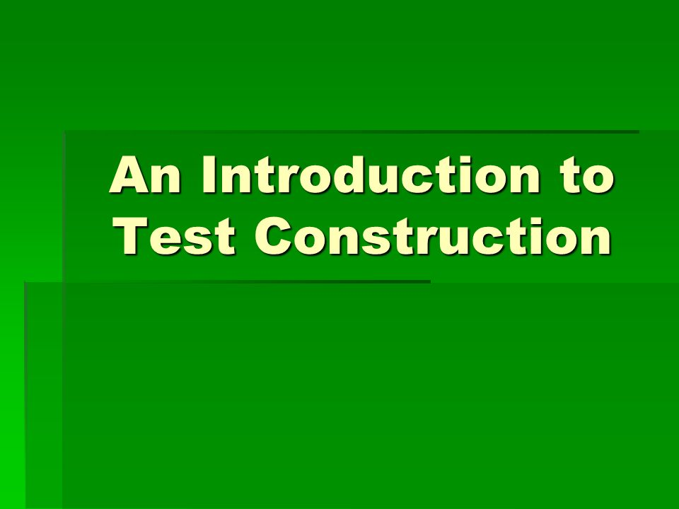 An Introduction to Test Construction