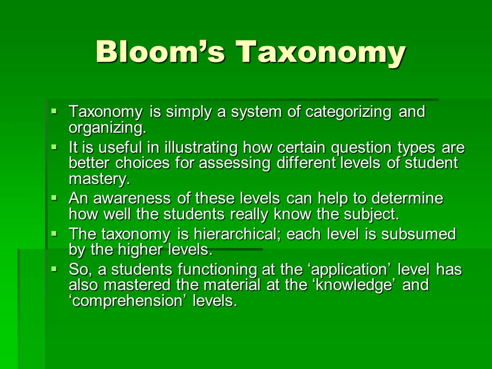 Bloom's Taxonomy Taxonomy is simply a system of categorizing and organizing.