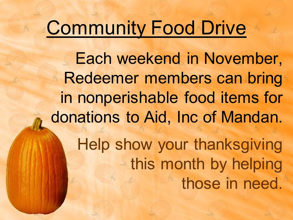 Community Food Drive Each weekend in November, Redeemer members can bring in nonperishable food items for donations to Aid, Inc of Mandan.
