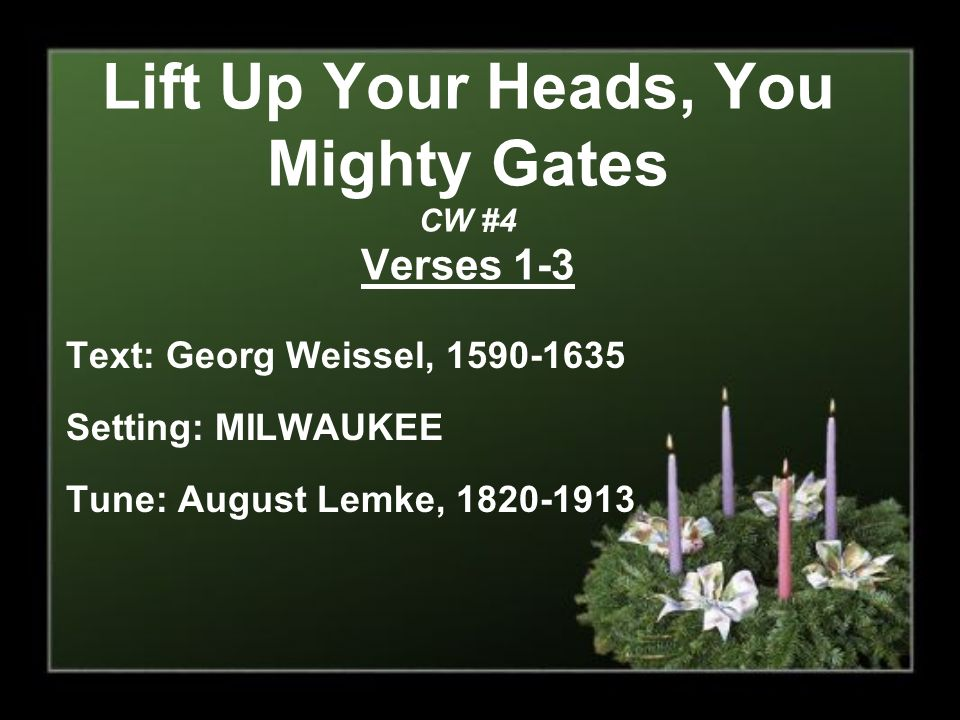 Lift Up Your Heads, You Mighty Gates CW #4 Verses 1-3